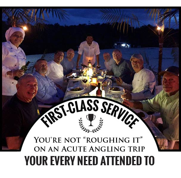 "FIRST-CLASS SERVICE  You're not ""roughing it"" on an Acute Angling trip, your every need attended to"